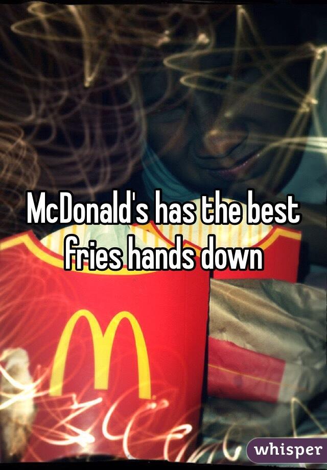 McDonald's has the best fries hands down