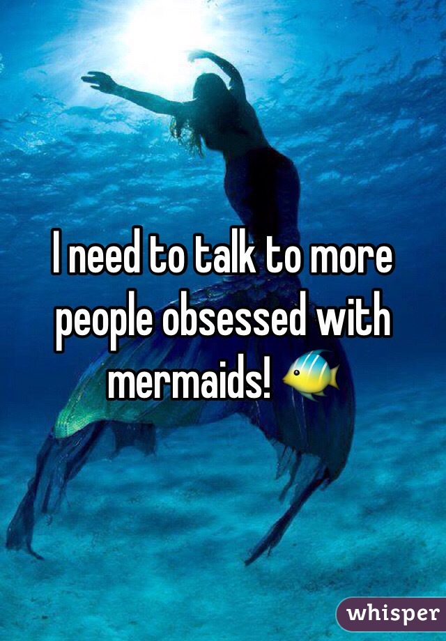 I need to talk to more people obsessed with mermaids! 🐠