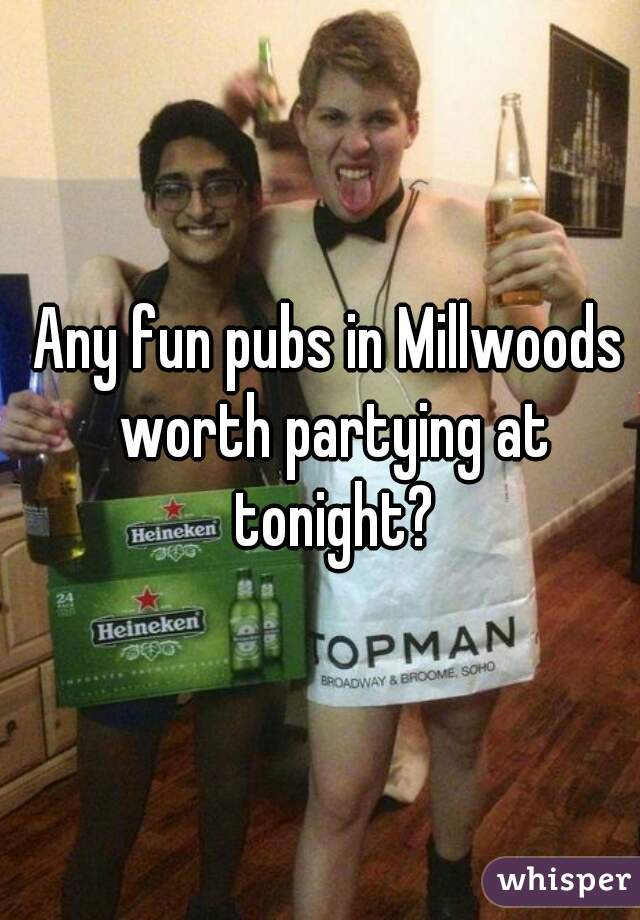 Any fun pubs in Millwoods worth partying at tonight?