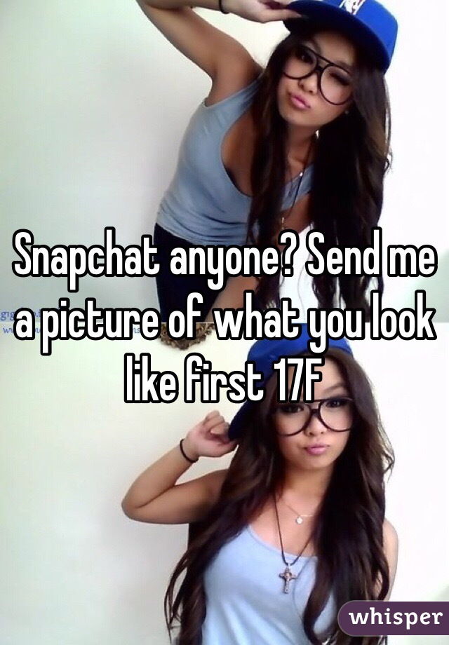 Snapchat anyone? Send me a picture of what you look like first 17F