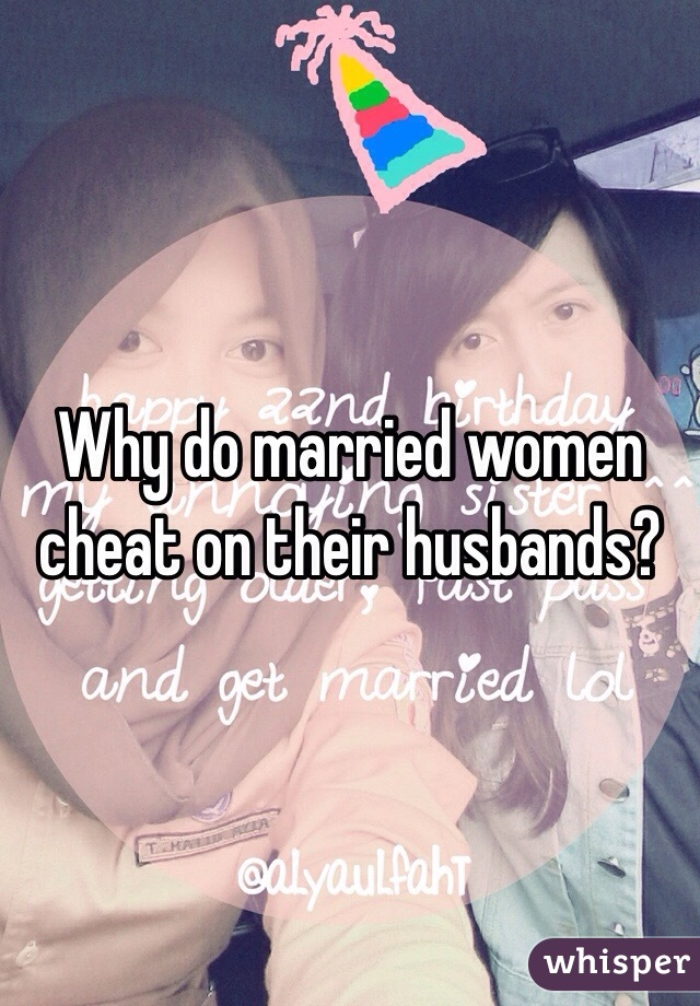 Why Do Women Cheat On Their Husband