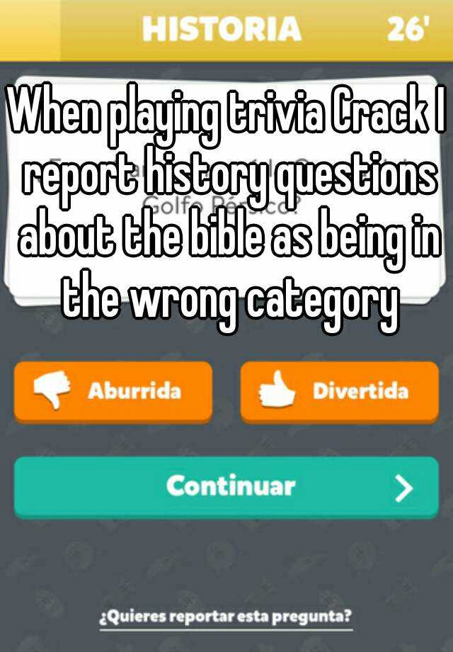When playing trivia Crack I report history questions about the bible