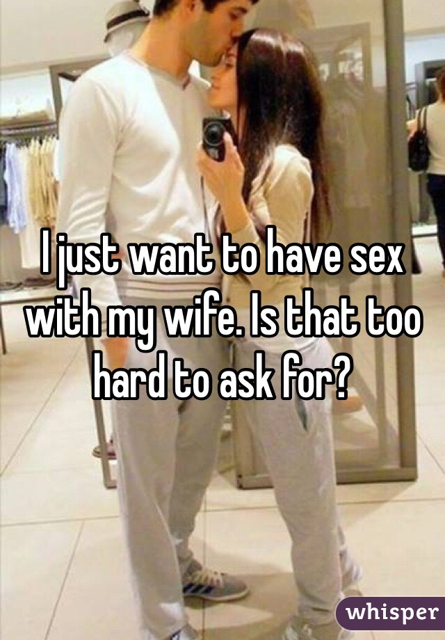 want to have sex with my wife