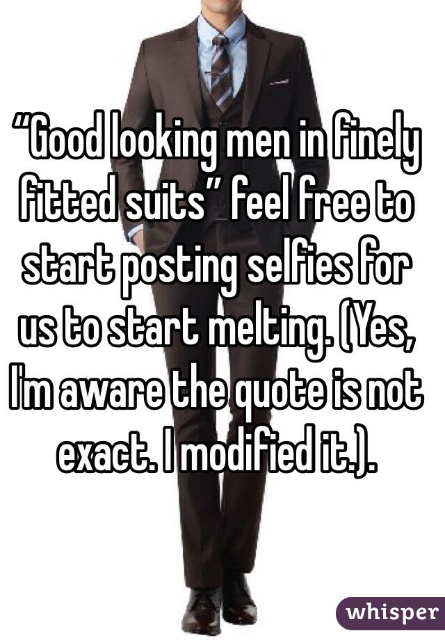 "Good Looking Guy Quotes: ""Good Looking Men In Finely Fitted Suits"" Feel Free To"