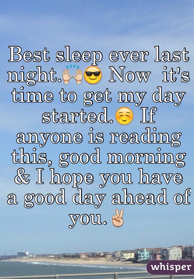 Best Sleep Ever Last Night Now It S Time To Get My Day Started