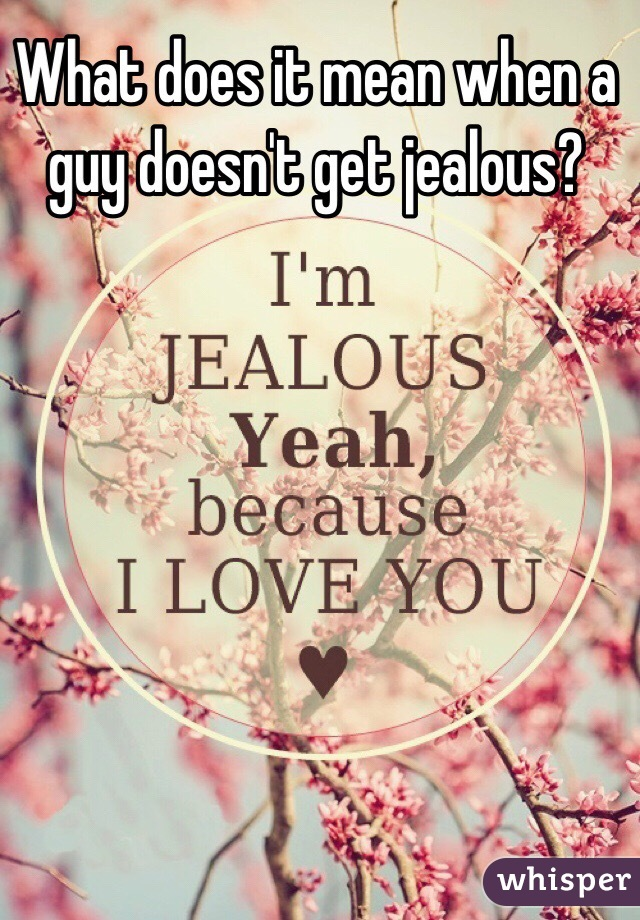 if a guy gets jealous what does that mean