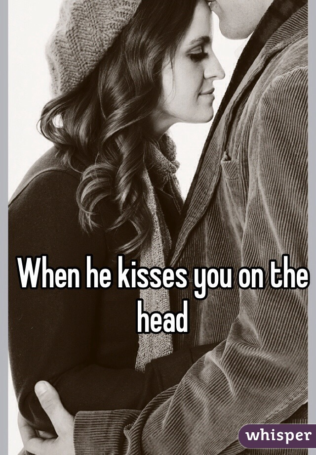 When A Man Kisses You On The Head