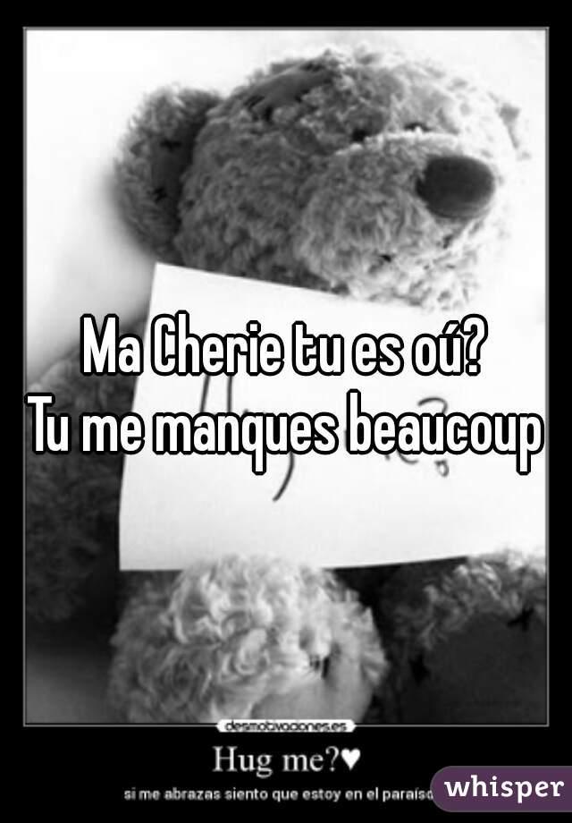 Ma Cherie Tu Es Oú Tu Me Manques Beaucoup