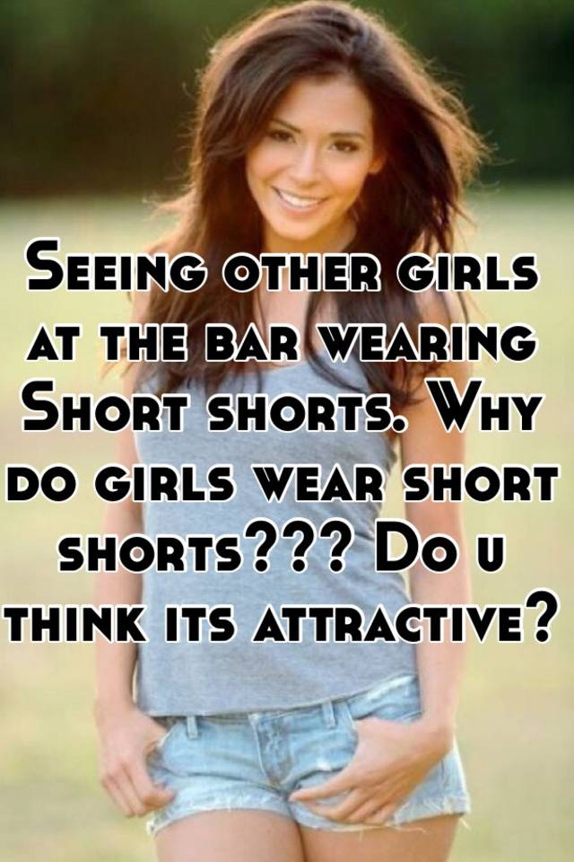 Pics of girls wearing short shorts