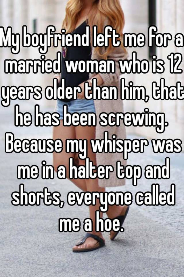 My boyfriend left his wife for me