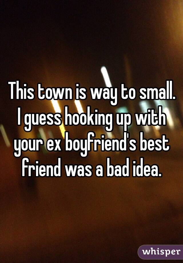 is it bad to hook up with your ex boyfriend best friend