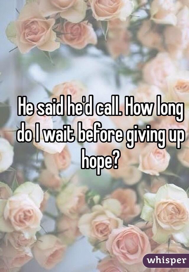 He said he'd call. How long do I wait before giving up hope?