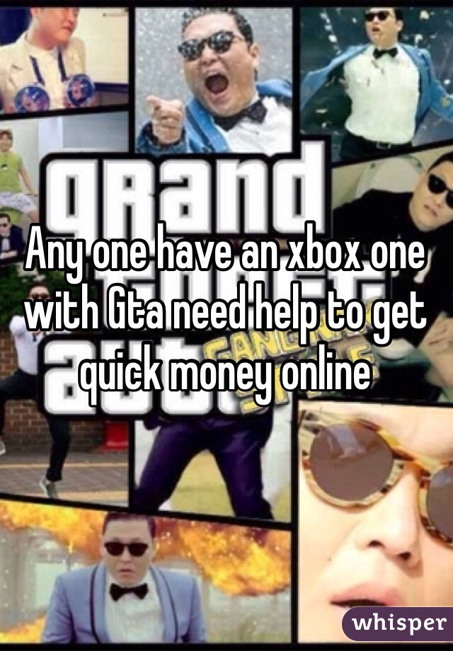 Any one have an xbox one with Gta need help to get quick money online