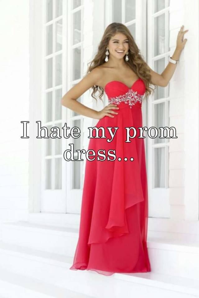 I hate my prom dress...