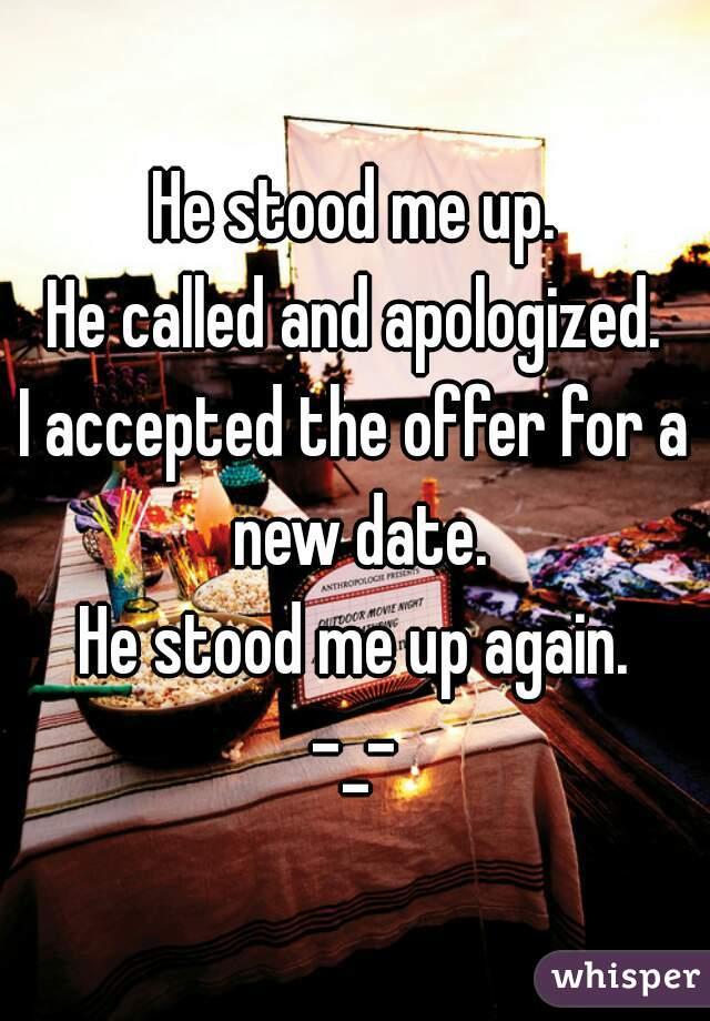 He stood me up