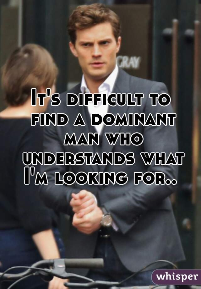 Find A To Dominant Man How