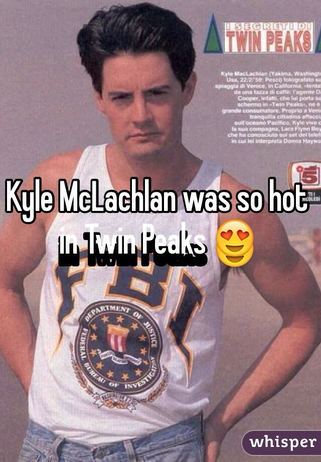 Kyle McLachlan was so hot in Twin Peaks 😍