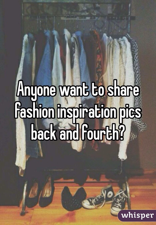 Anyone want to share fashion inspiration pics back and fourth?
