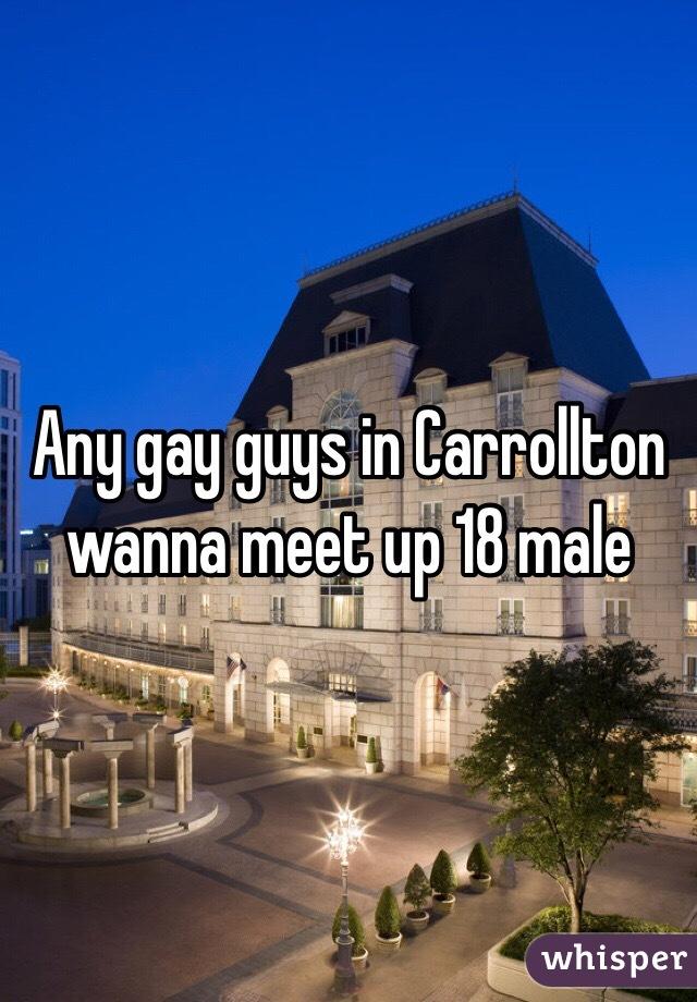 Any gay guys in Carrollton wanna meet up 18 male