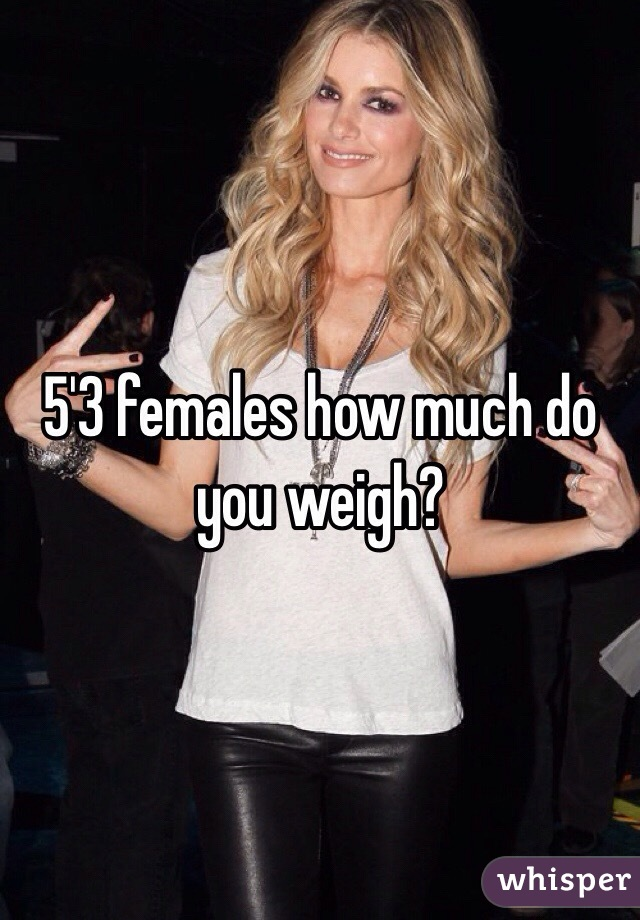 5'3 females how much do you weigh?