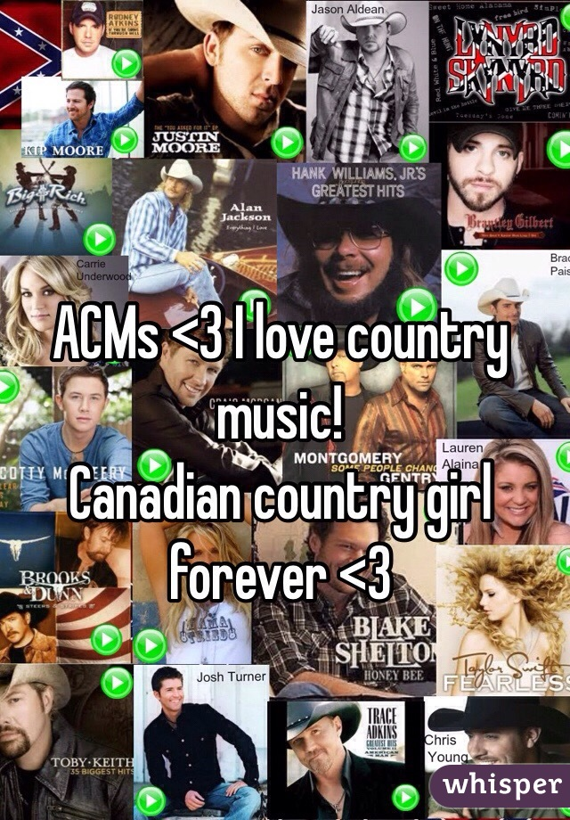 ACMs <3 I love country music!  Canadian country girl forever <3