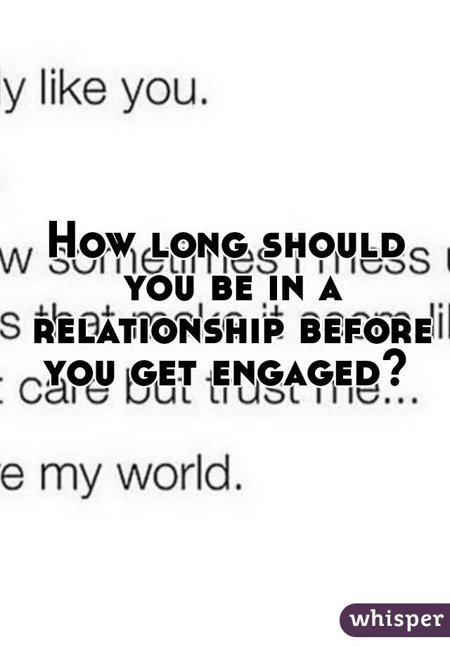 How long should you be in a relationship before you get engaged?