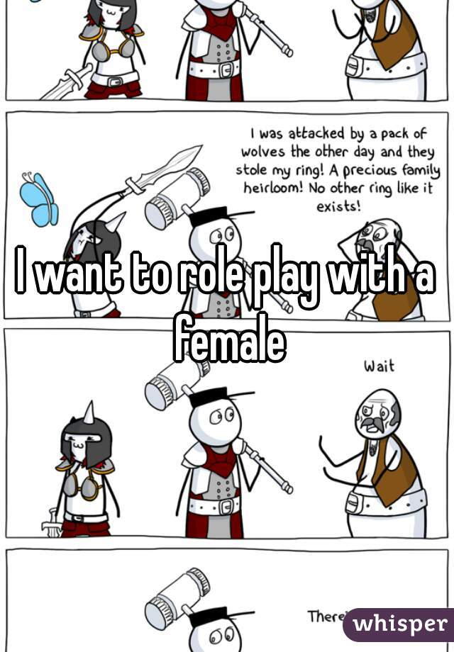 I want to role play with a female
