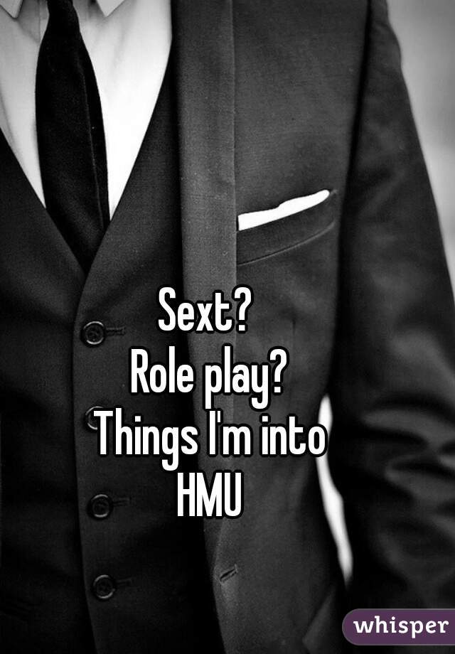 Sext?  Role play? Things I'm into HMU