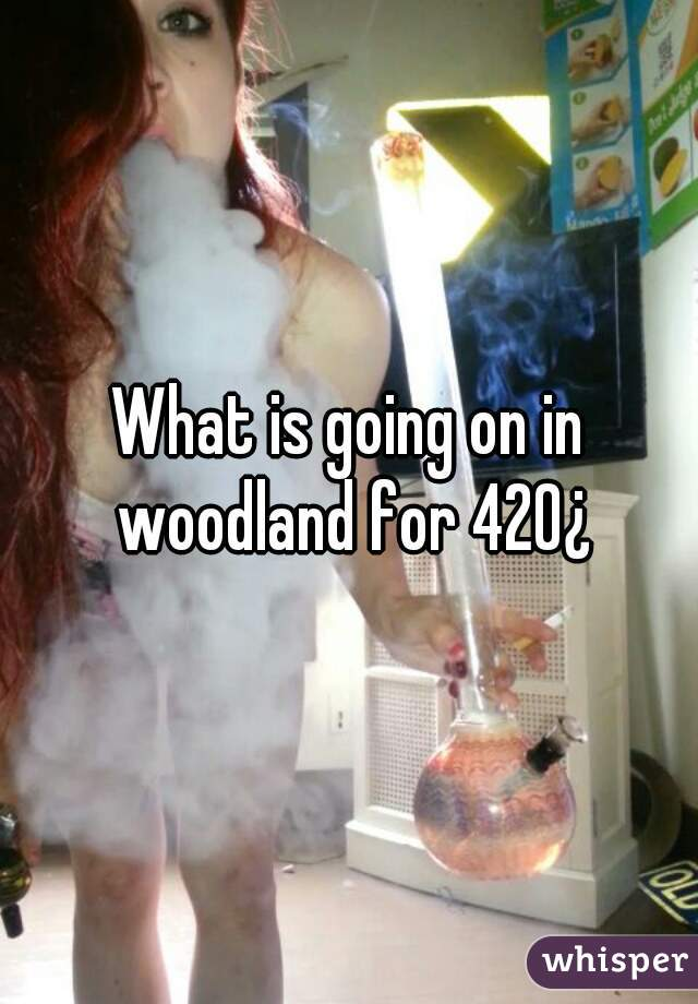What is going on in woodland for 420¿