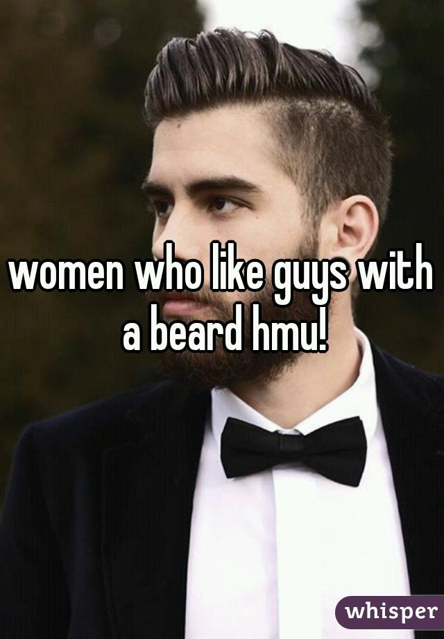 women who like guys with a beard hmu!