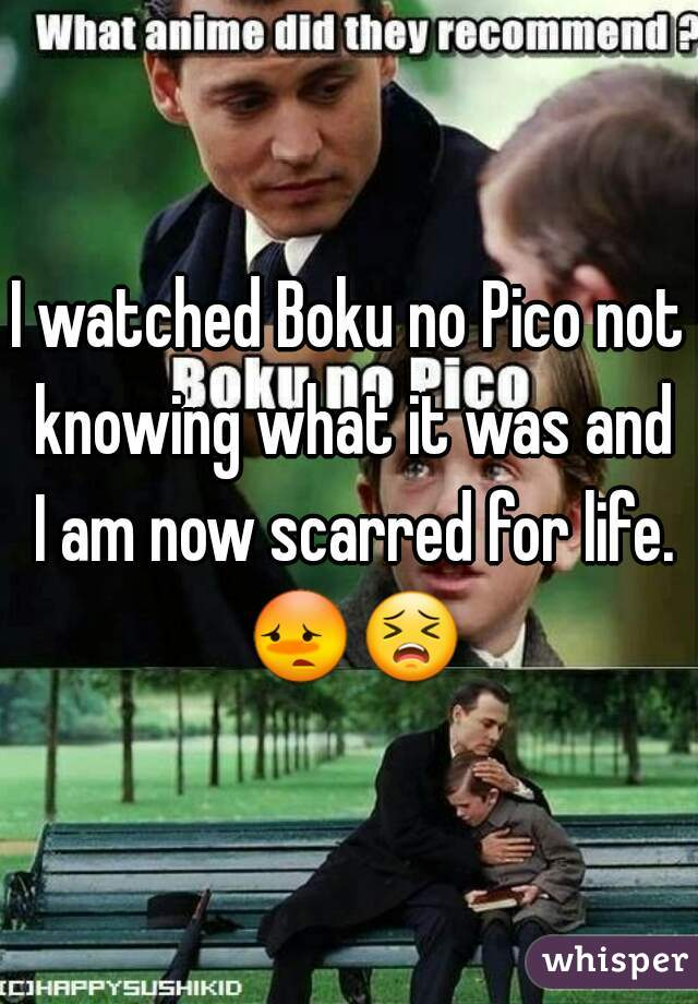 I watched Boku no Pico not knowing what it was and I am now scarred for life. 😳😣