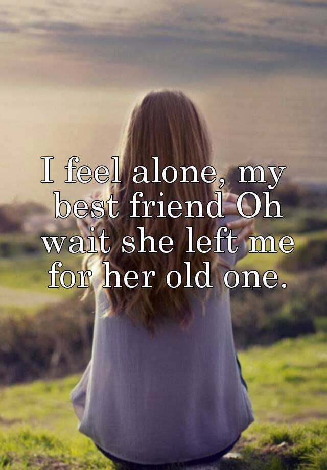 i feel old and alone
