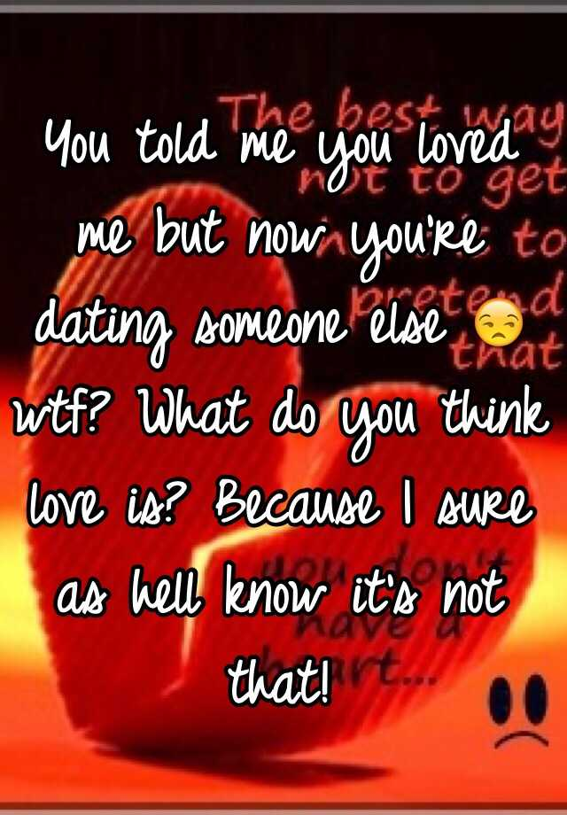 Something is. he told me he loves me but were not dating opinion you