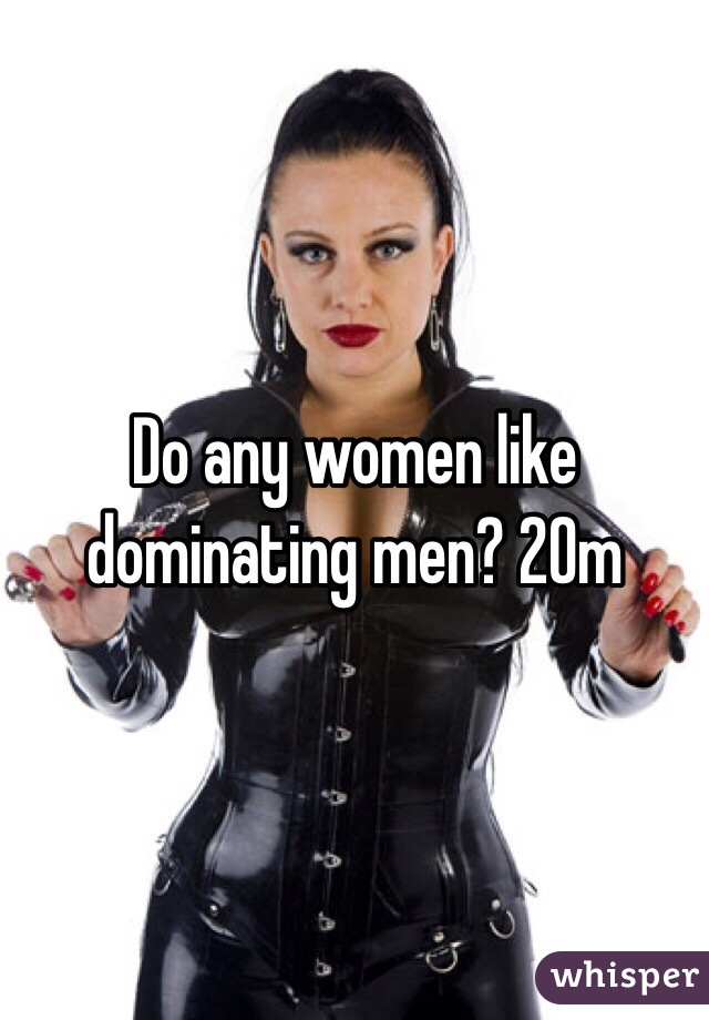 Men Like Dominate Women To Who