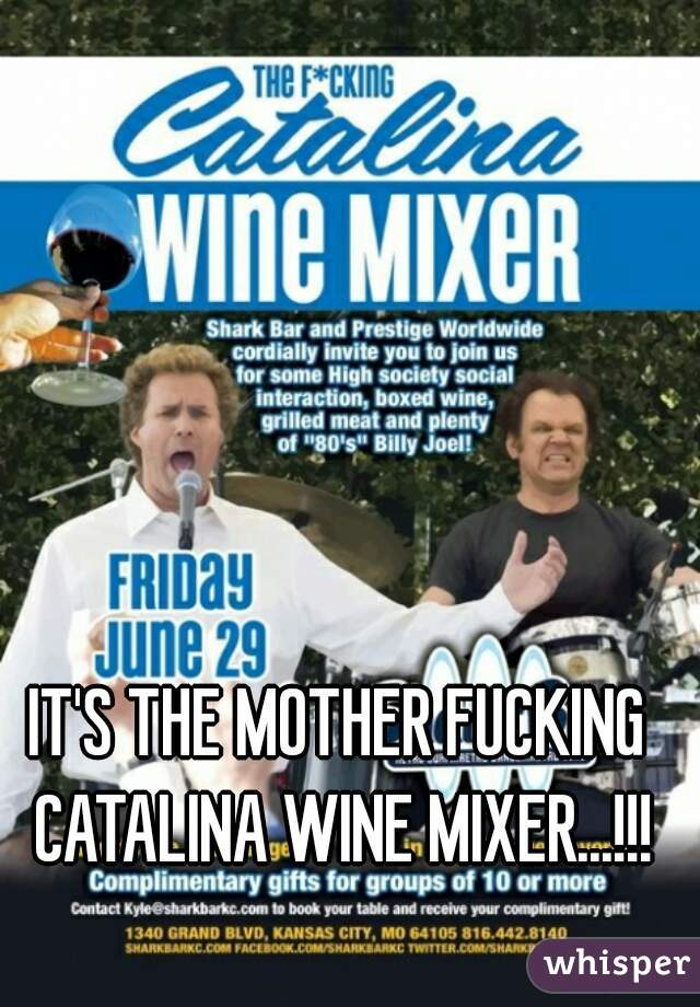 IT'S THE MOTHER FUCKING CATALINA WINE MIXER...!!!