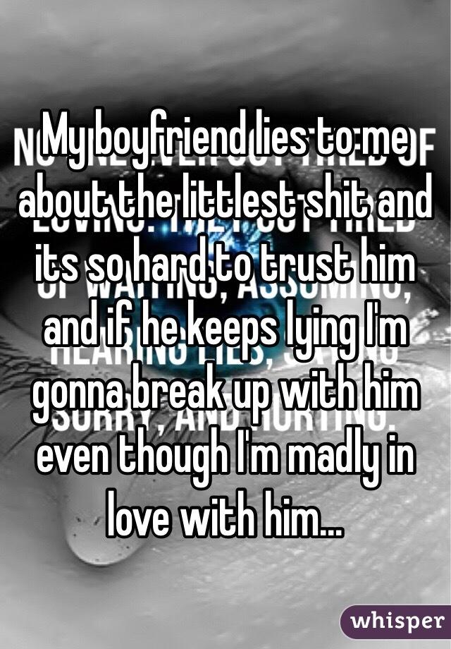 why do i keep lying to my boyfriend