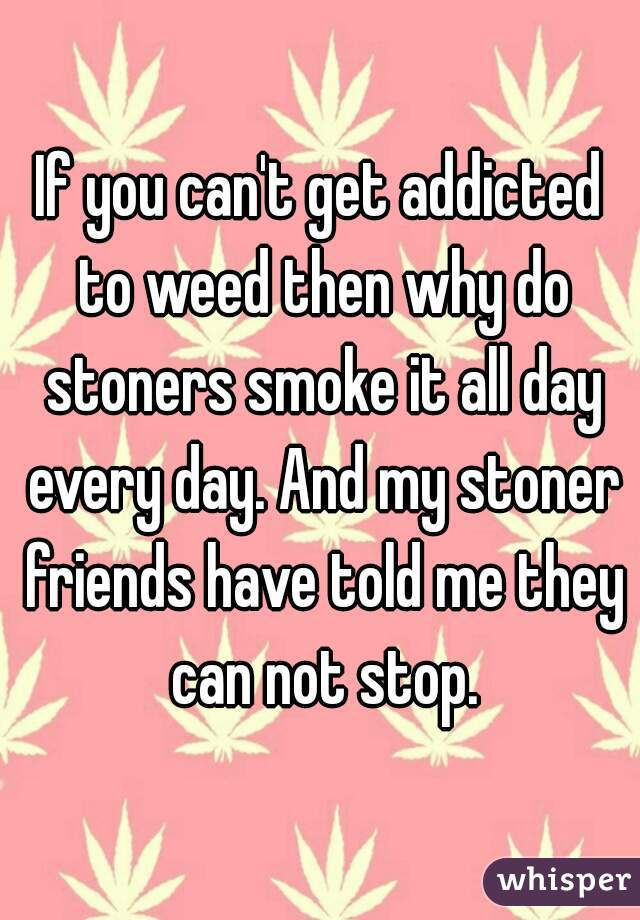 can one get addicted to weed