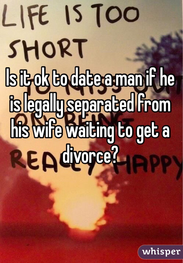 Dating a legally separated man