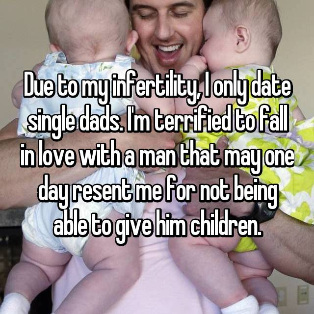 Due to my infertility, I only date single dads. I'm terrified to fall in love with a man that may one day resent me for not being able to give him children.