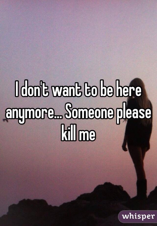 Kill will me please someone WILL CIA