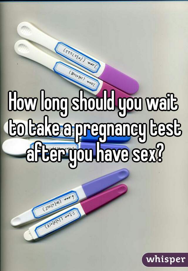 After can i pregnancy sex soon take test