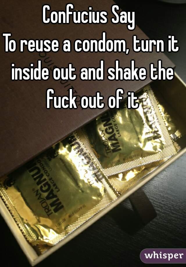 546d81bd7d Confucius Say To reuse a condom
