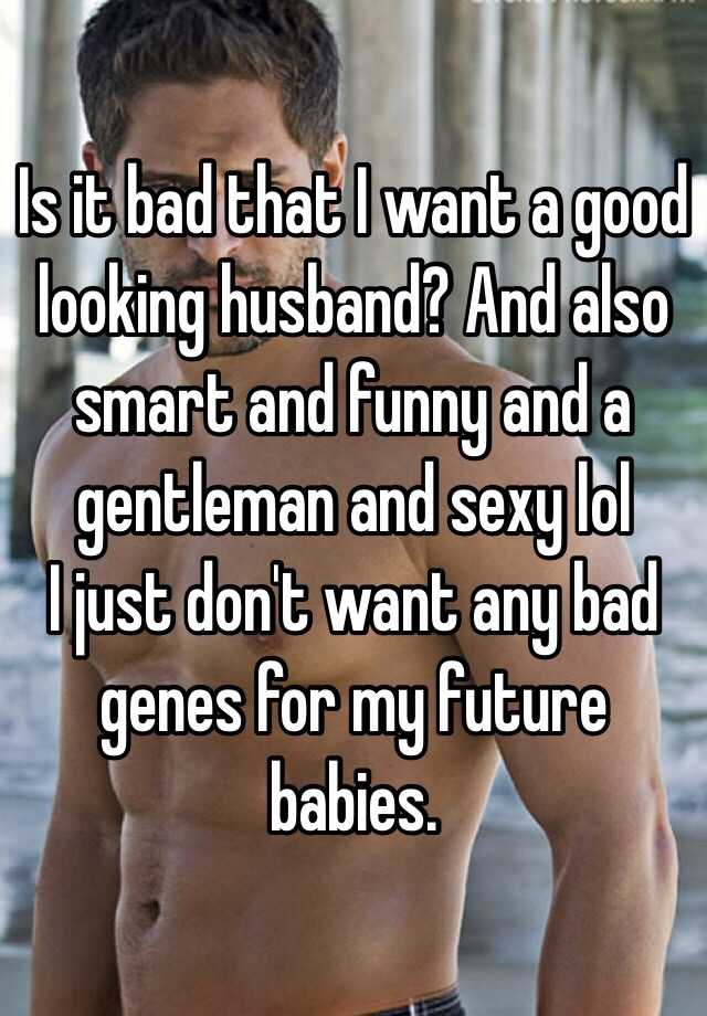 i want to be good looking