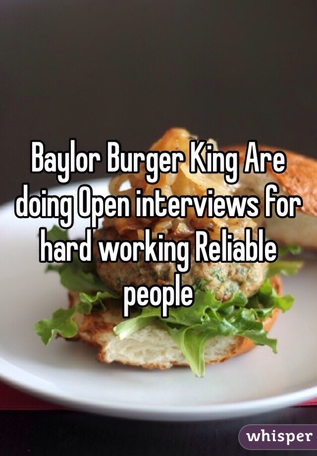Baylor Burger King Are doing Open interviews for hard