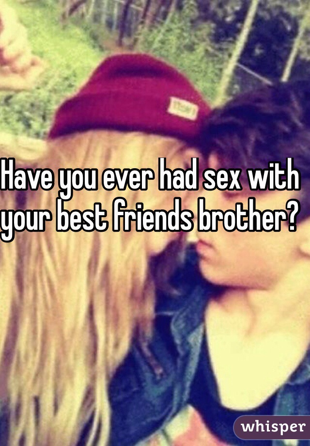 Sex with your friends brother