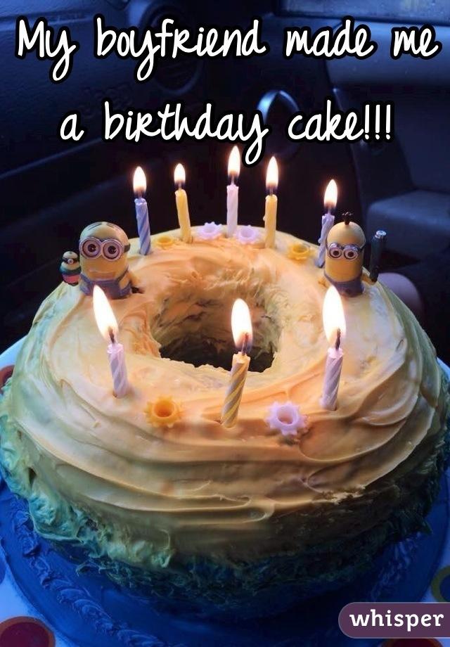 My Boyfriend Made Me A Birthday Cake