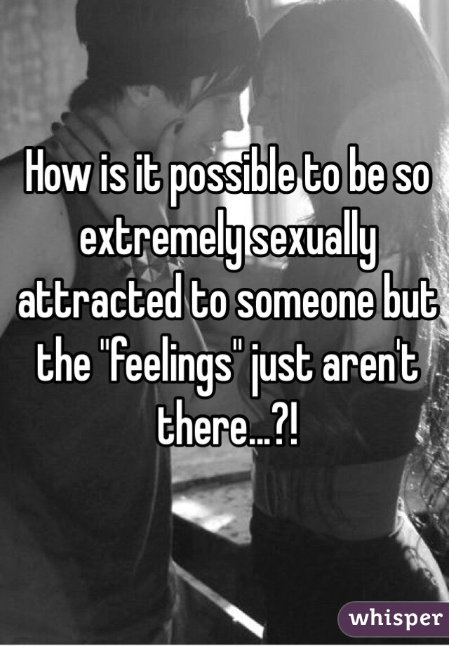 A To You Attracted When Guy Is Sexually