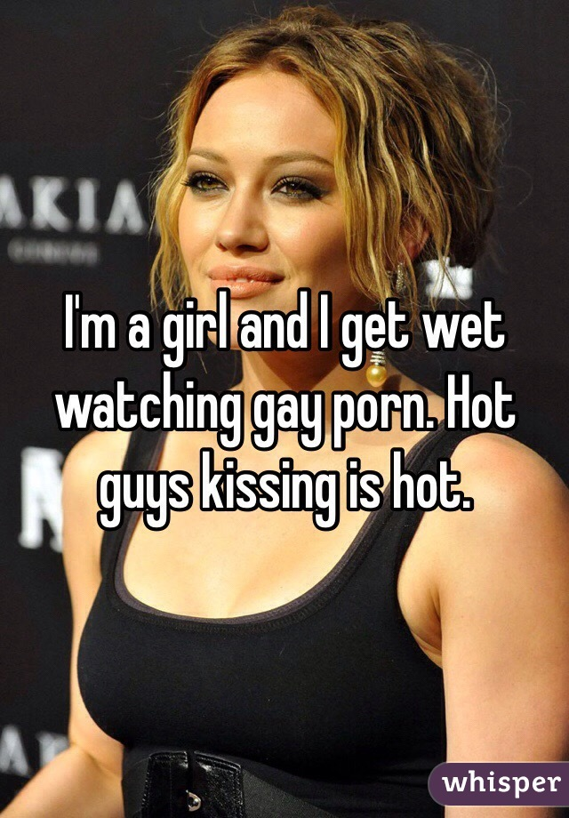 I'm a girl and I get wet watching gay porn. Hot guys kissing ...