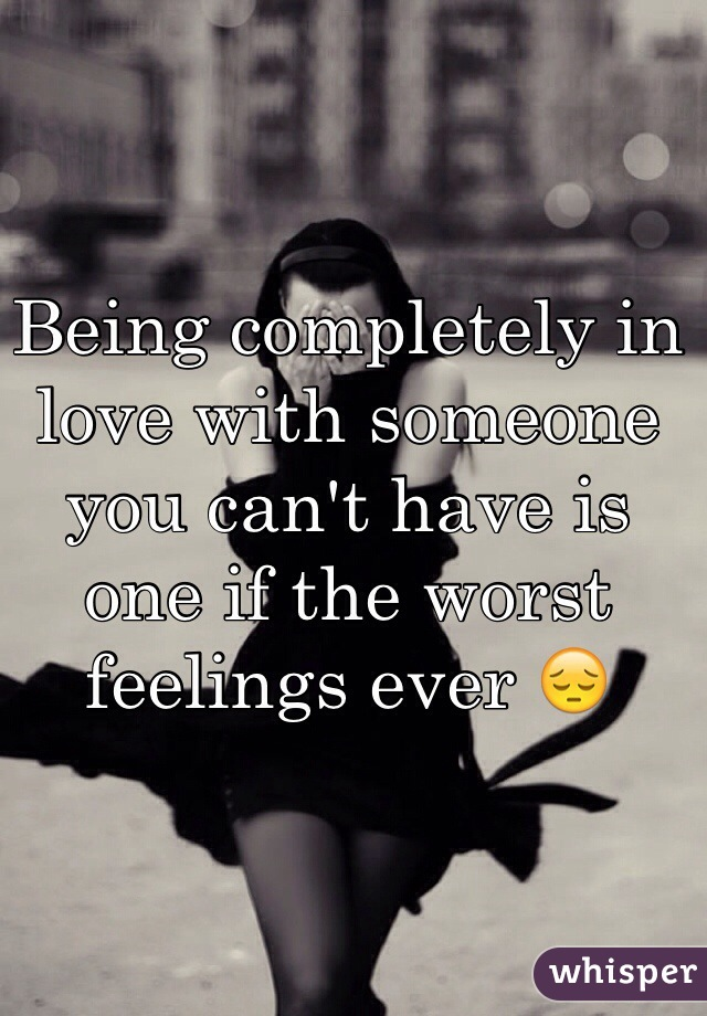Being in love with someone you can t have