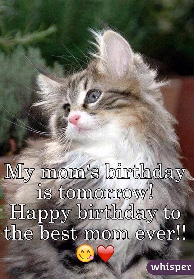 my moms birthday is tomorrow happy birthday to the best mom ever